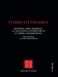 Régine Robin et Gilles Dupuis - Études littéraires  : Études littéraires. Vol. 45 No. 2, Été 2014 - Montréal, Paris, Marseille : la ville dans la littérature et le cinéma contemporains. Plus vite que le coeur des mortels.