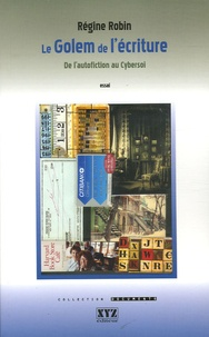 Régine Robin - Le Golem de l'écriture - De l'autofiction au Cybersoi.