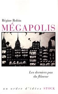 Régine Robin - Mégapolis - Les derniers pas du flâneur.
