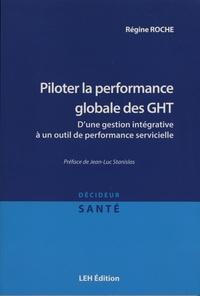 Régine Roche - Piloter la performance globale des GHT - D'une gestion intégrative à un outil de performance servicielle.