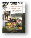 Régine Rossi-Agorce - Le Jardin des « Bardot » - Histoire et recettes de la Dordogne limousine.