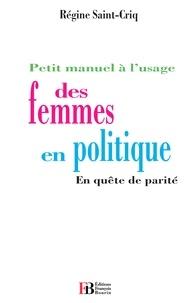 Régine Saint-Cricq - Petit manuel à l'usage des femmes en politique - En quête de parité.