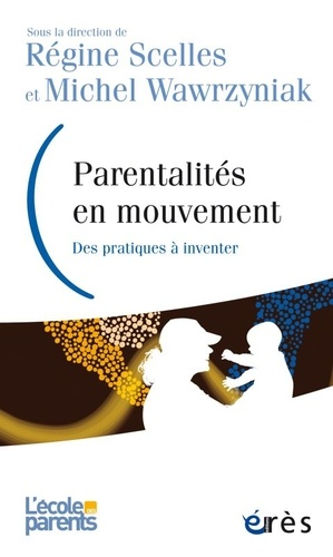 Régine Scelles et Michel Wawrzyniak - Parentalités en mouvement - Des pratiques à inventer.