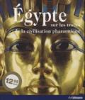 Regine Schulz - Egypte - Sur les traces de la civilisation pharaonique.