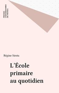 Régine Sirota - L'école primaire au quotidien.