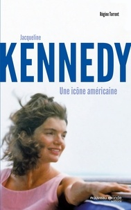 Régine Torrent - Jacqueline Kennedy - Une icône américaine.