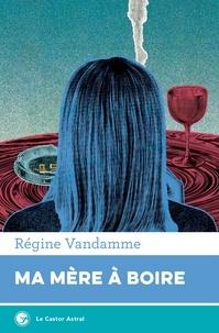 Régine Vandamme - Ma mère à boire.