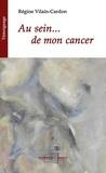 Régine Vilain-Cardon - Au sein... de mon cancer.