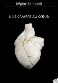 Régine Zambaldi - Une crampe au coeur.