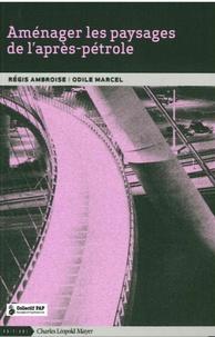 Régis Ambroise et Odile Marcel - Aménager les paysages de l'après-pétrole.
