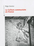 Régis Antoine - La Culture communiste en France - 1920-2000.