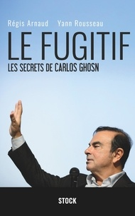 Ebook para téléchargements gratuits Le fugitif  - Les secrets de Carlos Ghosn 9782234088757 par Régis Arnaud, Yann Rousseau RTF FB2 (Litterature Francaise)