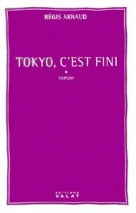 Régis Arnaud - Tokyo, c'est fini.