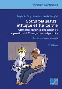 Régis Aubry et Marie-Claude Daydé - Soins palliatifs, éthique et fin de vie - Une aide pour la réflexion et la pratique à l'usage des soignants.