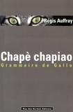 Régis Auffray - Chapè chapiao - Grammaire de gallo.