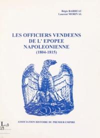 Régis Barreau et Laurent Morival - Les officiers vendéens de l'épopée napoléonienne - 1804-1815.