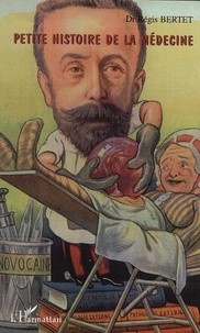 Régis Bertet - Petite histoire de la médecine.