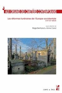 Régis Bertrand et Anne Carol - Aux origines des cimetières contemporains - Les réformes funéraires de l'Europe occidentale (XVIIIe-XIXe siècle).