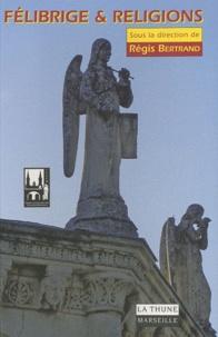 Régis Bertrand - Félibrige & religions.
