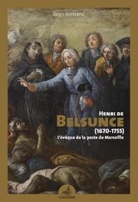 Régis Bertrand - Henri de Belsunce (1670-1755) - L'évêque de la peste de Marseille.