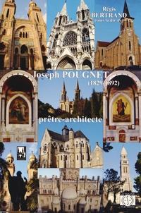 Régis Bertrand - Joseph Pougnet (1829-1892) prêtre-architecte - Ou le Moyen Age et l'Orient revisités.
