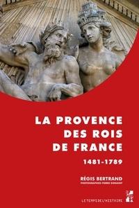 Régis Bertrand - La Provence des rois de France (1481-1789).
