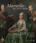 Régis Bertrand et Marie-Claude Homet - Marseille au XVIIIe siècle - Les années de l'Académie de peinture et de sculpture, 1753-1793.