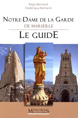 Régis Bertrand et Frédérique Bertrand - Notre-Dame de la Garde de Marseille - Le guide.