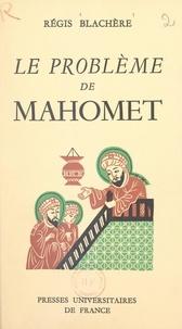 Régis Blachère - Le problème de Mahomet - Essai de biographie critique du fondateur de l'Islam.