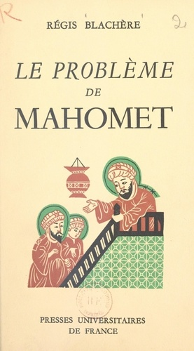 Le problème de Mahomet. Essai de biographie critique du fondateur de l'Islam