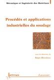 Régis Blondeau - Procédés et applications industrielles du soudage.