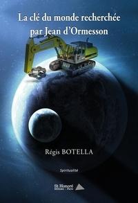 Regis Botella - La clé du monde recherchée par Jean d'Ormesson.