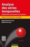 Régis Bourbonnais et Michel Terraza - Analyse des séries temporelles - 4e éd. - Cours et exercices corrigés - Applications à l'économie et à la gestion.