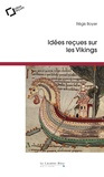 Régis Boyer - Idées reçues sur les Vikings.