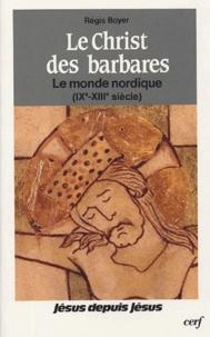 Régis Boyer - Le Christ des Barbares - Le monde nordique (IXe-XIIIe s.).
