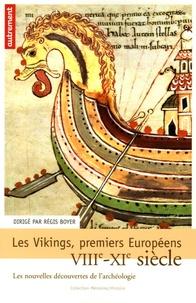 Régis Boyer - Les Vikings, premiers européens VIIe-XIe siècle - Les nouvelles découvertes de l'archéologie.