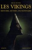 Régis Boyer - Les vikings - Histoire, mythes, dictionnaire.