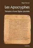 Régis Burnet - Les Apocryphes - Témoins d'une Eglise plurielle.