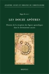 Régis Burnet - Les douze apôtres : histoire de la réception des figures apostoliques dans le christianisme ancien.