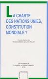 Régis Chemain et Alain Pellet - La Charte des Nations Unies, Constitution mondiale ?.