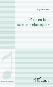 """Régis Chesneau - Pour en finir avec le """"classique""""."""