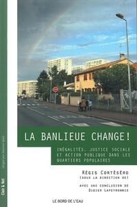 Régis Cortéséro - La banlieue change ! - Inégalités, justice sociale et action publique dans les quartiers populaires.