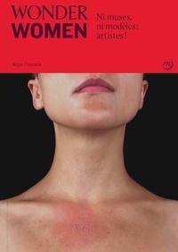 Régis Cotentin - Wonder Women - Ni muses, ni modèles : artistes !.