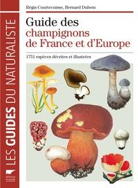 Régis Courtecuisse et Bernard Duhem - Guide des champignons de France et d'Europe - 1752 espèces décrites et illustrées.