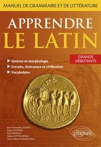 Régis Courtray et Jean-Christophe Courtil - Apprendre le latin - Manuel de grammaire et de littérature. Grands débutants.