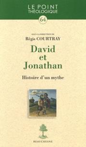 Régis Courtray - David et Jonathan - Histoire d'un mythe.