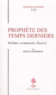 Régis Courtray - Prophète des temps derniers - Jérôme commente Daniel.