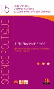 Le fédéralisme belge - Enjeux institutionnels, acteurs socio-politiques et opinions publiques.pdf
