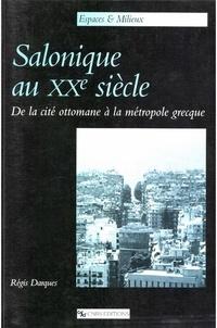 Régis Darques - SALONIQUE AU XXEME SIECLE. - De la cité ottomane à la métropole grecque.