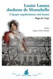 Régis de Crepy - Louise Lannes, duchesse de Montebello, 1782-1856 - L'épopée napoléonienne, côté femme.